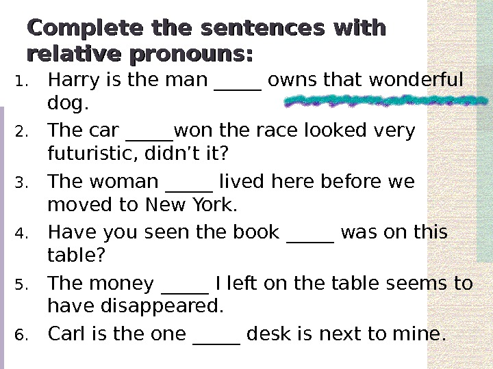 Complete the sentences with relative pronouns: 1. Harry is the man _____ owns that