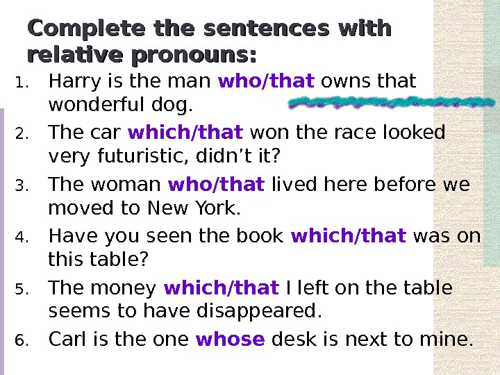 Complete the sentences with relative pronouns: 1. Harry is the man who/that  owns