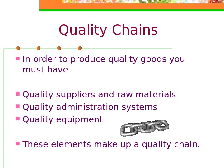 Quality Chains In order to produce quality goods you must have  Quality suppliers
