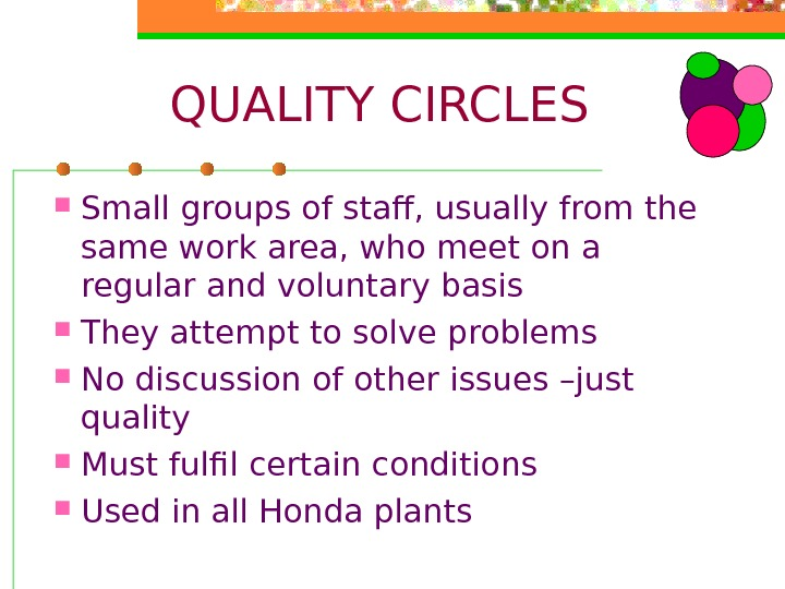 QUALITY CIRCLES Small groups of staff, usually from the same work area, who meet