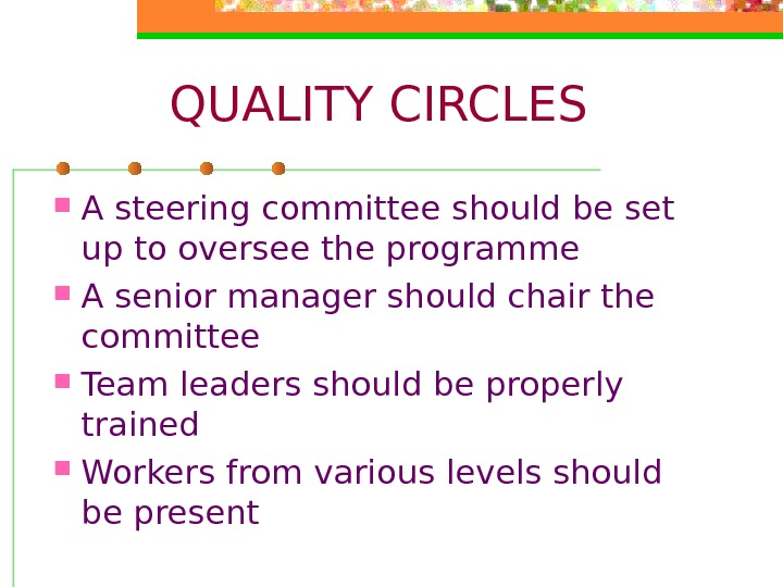QUALITY CIRCLES A steering committee should be set up to oversee the programme A