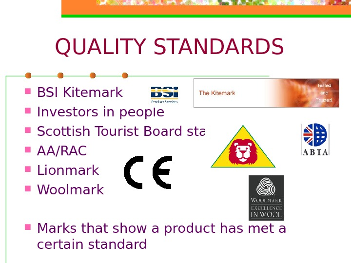 QUALITY STANDARDS BSI Kitemark Investors in people Scottish Tourist Board star system AA/RAC Lionmark