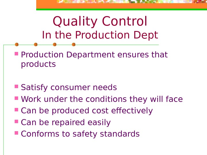 Quality Control In the Production Dept Production Department ensures that products Satisfy consumer needs