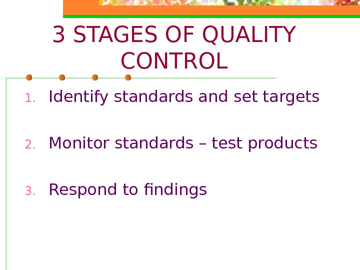 3 STAGES OF QUALITY CONTROL 1. Identify standards and set targets 2. Monitor standards