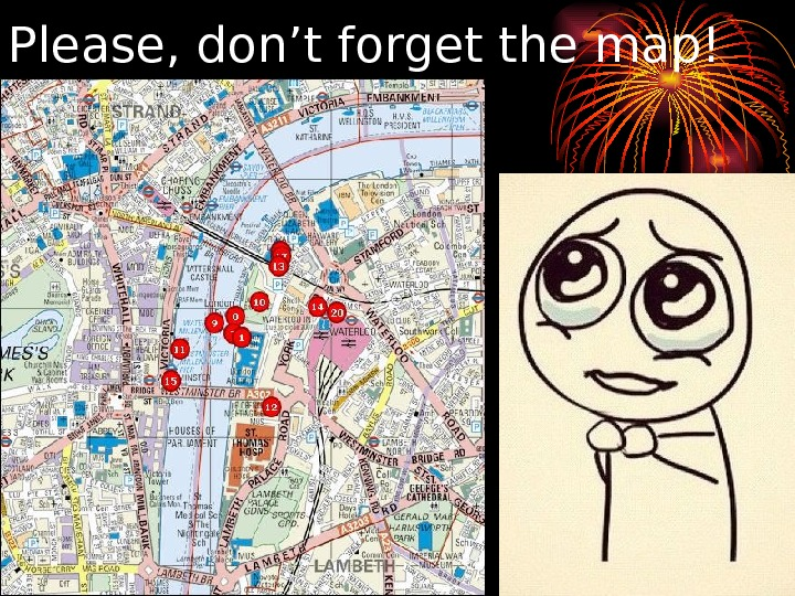 Please, don't forget the map!
