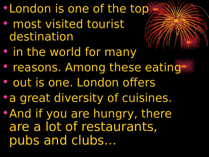 • London is one of the top •  most visited tourist destination •
