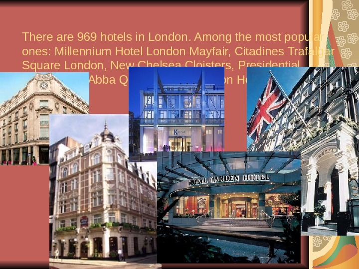 There are 969 hotels in London. Among the most popular ones :  Millennium