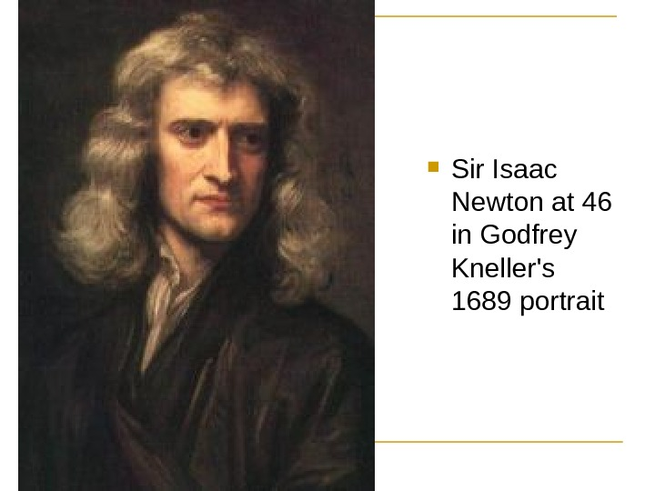 Sir Isaac Newton at 46 in Godfrey Kneller's 1689 portrait