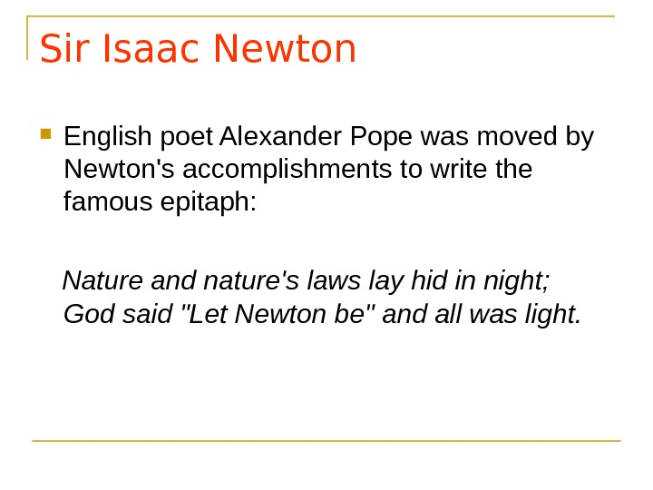 Sir Isaac Newton English poet Alexander Pope was moved by Newton's accomplishments to write the famous