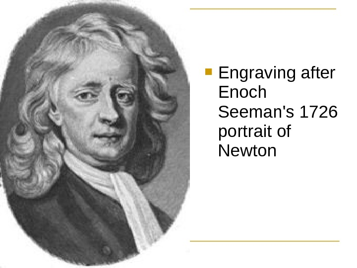 Engraving after Enoch Seeman's 1726 portrait of Newton