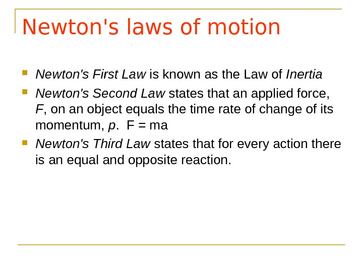 Newton's laws of motion  Newton's First Law is known as the Law of Inertia