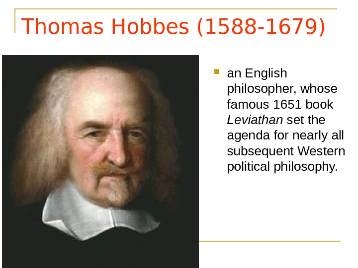 Thomas Hobbes (1588 -1679) an English philosopher, whose famous 1651 book Leviathan set the agenda for