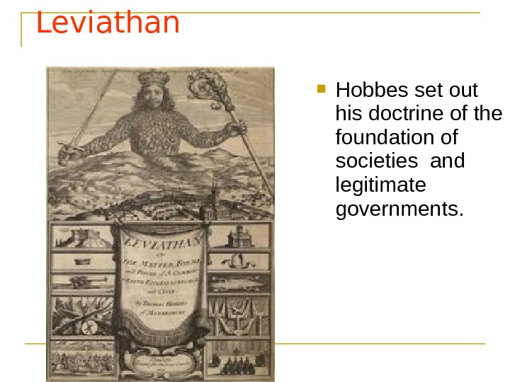 Leviathan  Hobbes set out his doctrine of the foundation of societies and legitimate governments.