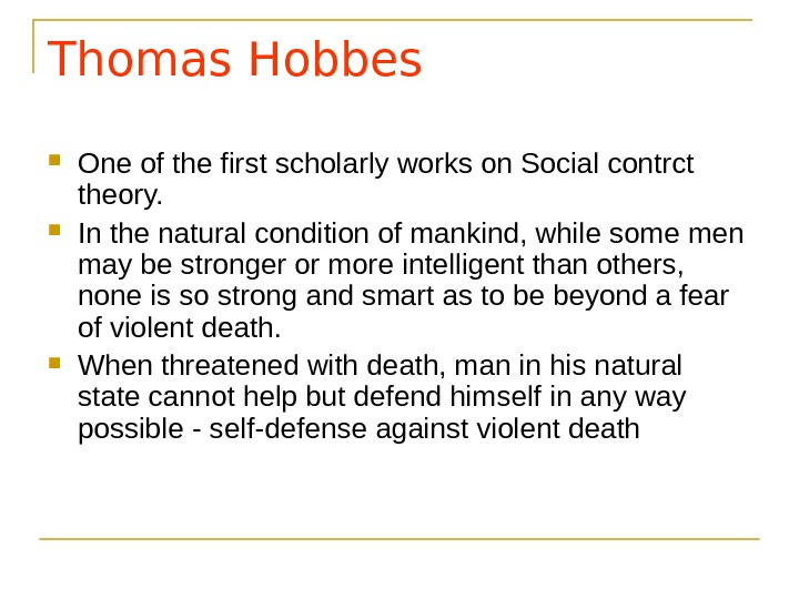 Thomas Hobbes One of the first scholarly works on Social contrct theory.  In the natural
