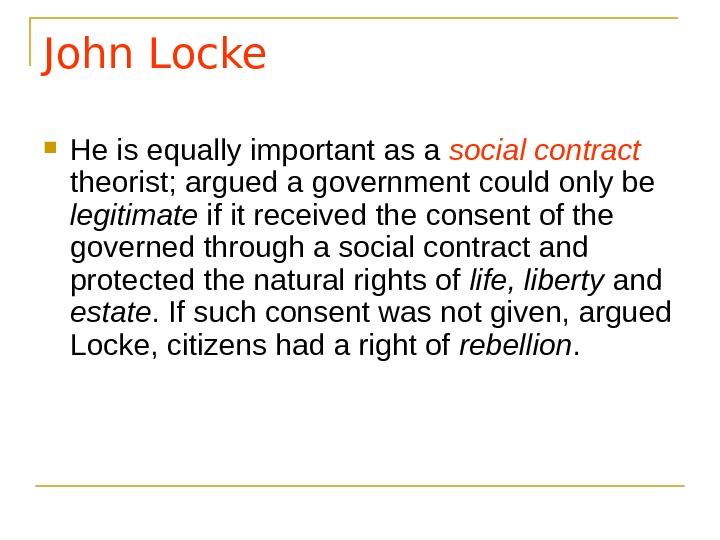 John Locke He is equally important as a social contract  theorist; argued a government could