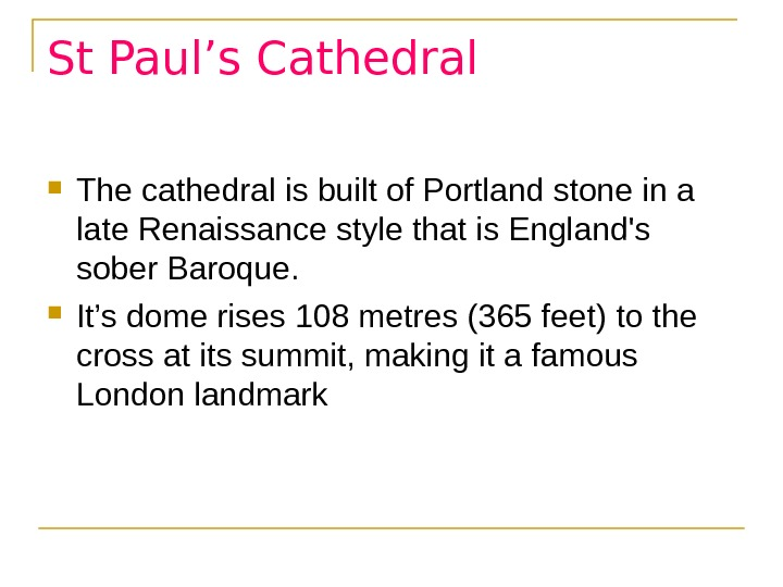 St Paul's Cathedral The cathedral is built of Portland stone in a late Renaissance style that