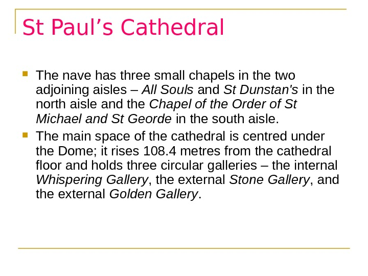 St Paul's Cathedral The nave has three small chapels in the two adjoining aisles – All