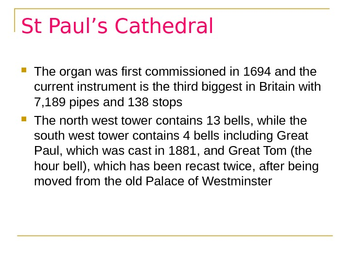 St Paul's Cathedral The organ was first commissioned in 1694 and the current instrument is the