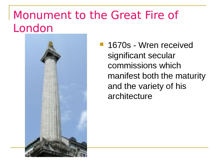 Monument to the Great Fire of London 1670 s - Wren received significant secular commissions which