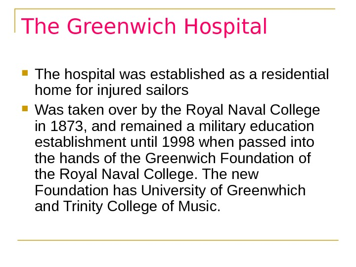 The Greenwich Hospital The hospital was established as a residential home for injured sailors  Was