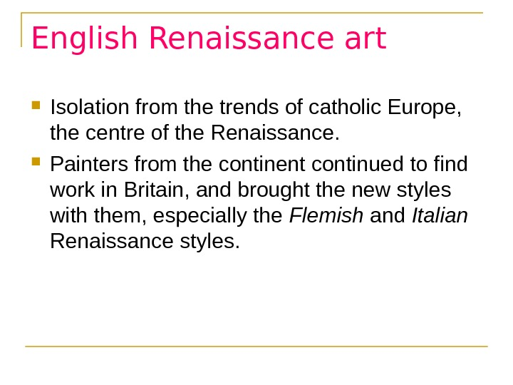 English Renaissance art Isolation from the trends of catholic Europe,  the centre of the Renaissance.
