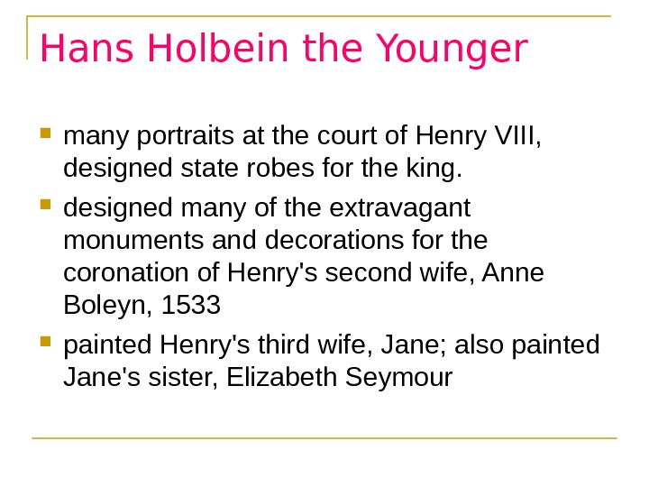 Hans Holbein the Younger many portraits at the court of Henry VIII,  designed state robes