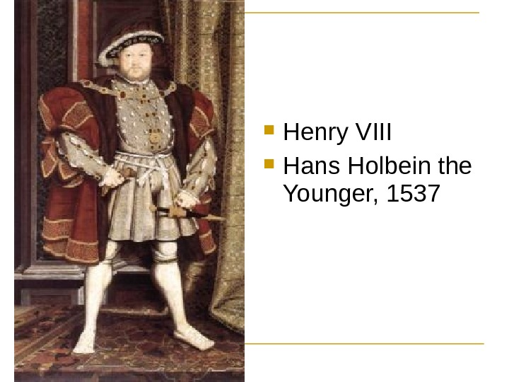 Henry VIII Hans Holbein the Younger, 1537