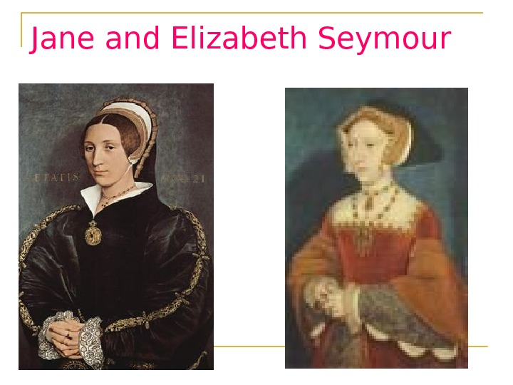 Jane and Elizabeth Seymour