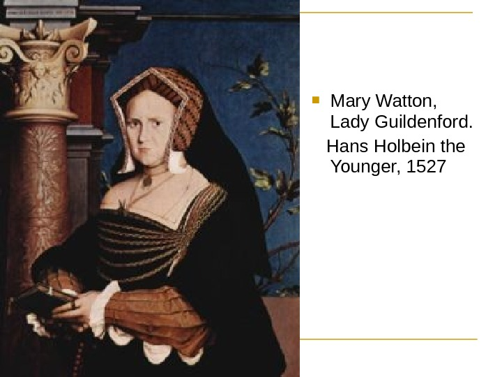 Mary Watton,  Lady Guildenford. Hans Holbein the Younger, 1527