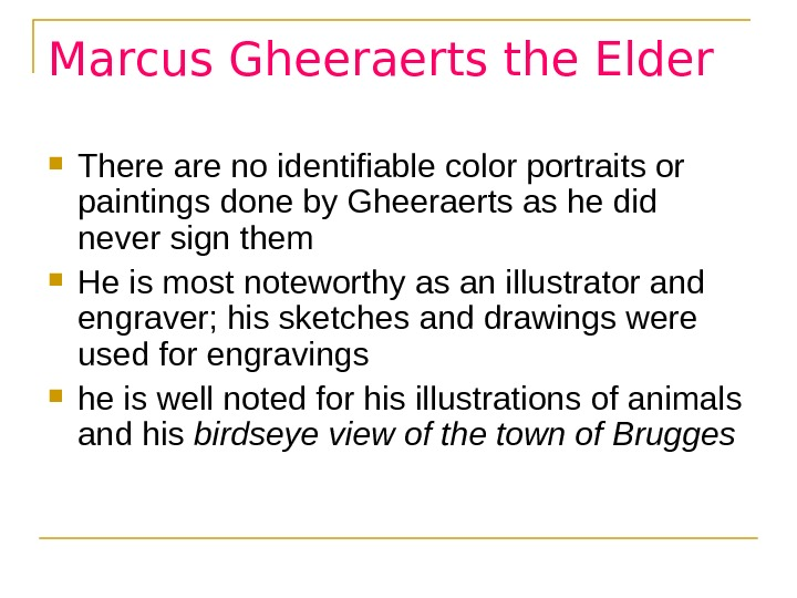 Marcus Gheeraerts the Elder There are no identifiable color portraits or paintings done by Gheeraerts as