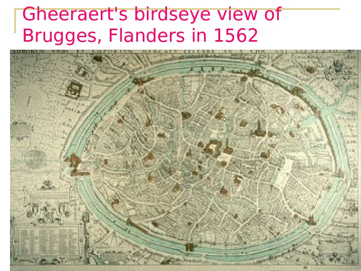 Gheeraert's birdseye view of Brugges, Flanders in 1562
