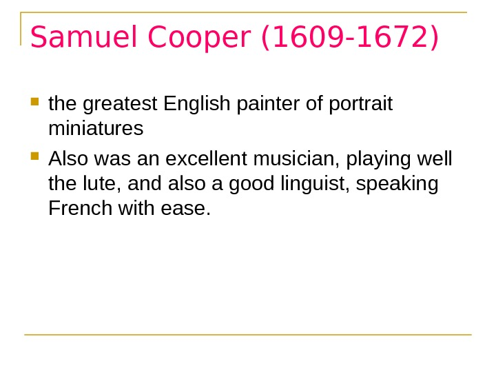 Samuel Cooper (1609 -1672) the greatest English painter of portrait miniatures Also was an excellent musician,