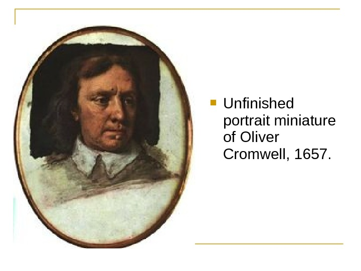 Unfinished portrait miniature of Oliver Cromwell, 1657.