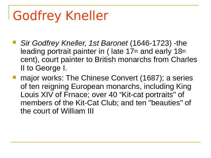 Godfrey Kneller Sir Godfrey Kneller, 1 st Baronet (1646 -1723) -the leading portrait painter in (