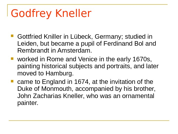 Godfrey Kneller Gottfried Kniller in L übeck, Germany;  studied in Leiden, but became a pupil