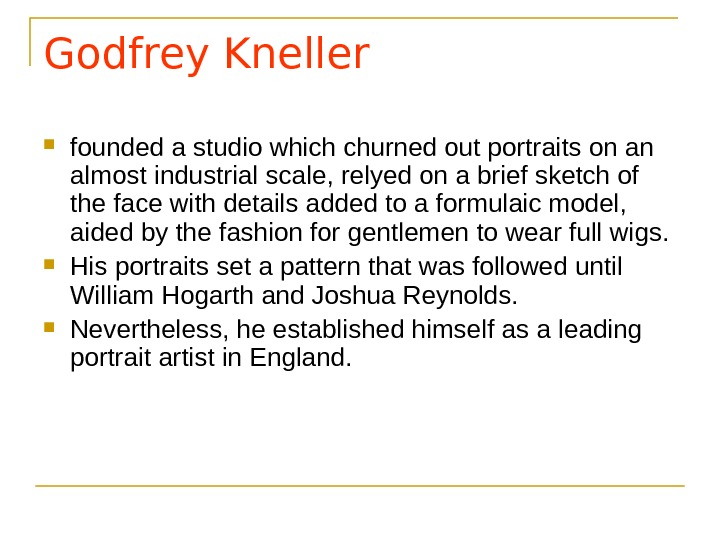Godfrey Kneller founded a studio which churned out portraits on an almost industrial scale, relyed on