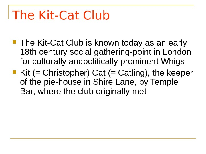 The Kit-Cat Club is known today as an early 18 th century social gathering-point in London