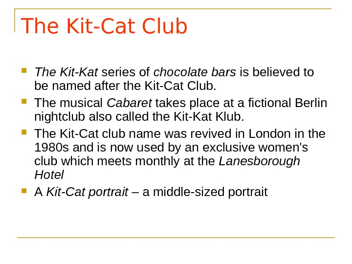 The Kit-Cat Club The Kit-Kat series of chocolate bars is believed to be named after the