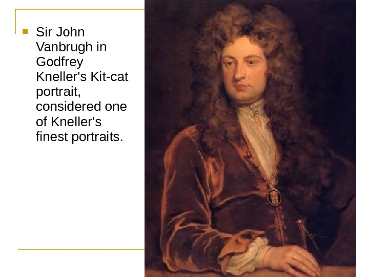Sir John Vanbrugh in Godfrey Kneller's Kit-cat portrait,  considered one of Kneller's finest portraits.