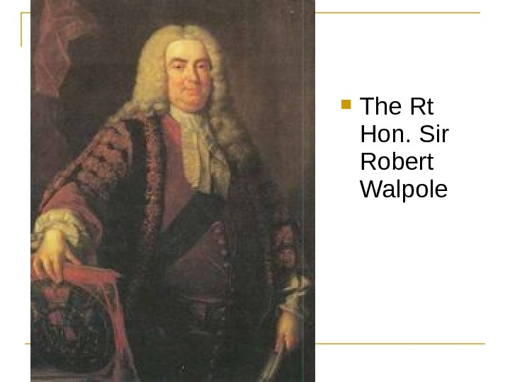 The Rt Hon. Sir Robert Walpole