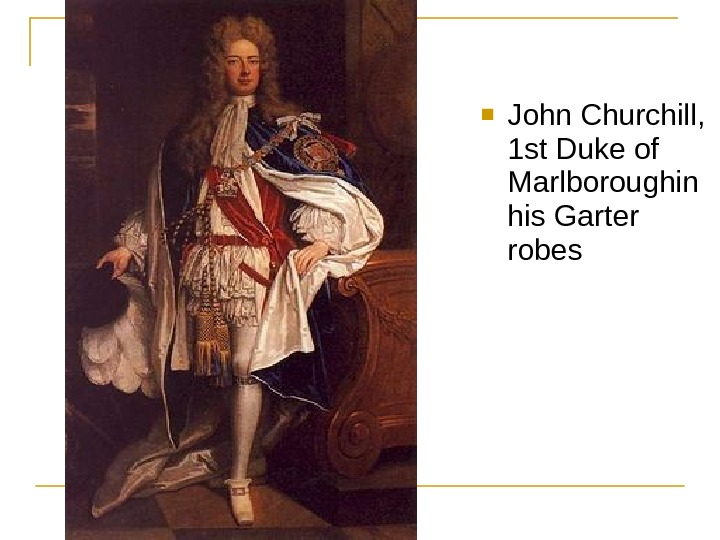 John Churchill,  1 st Duke of Marlboroughin his Garter robes
