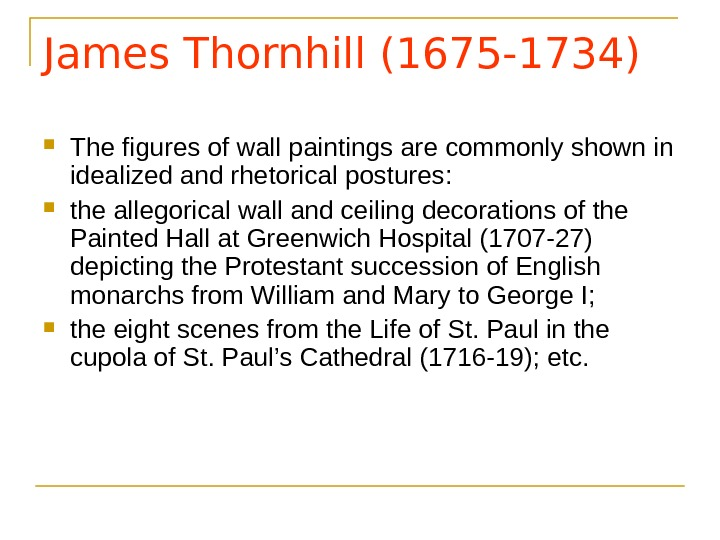 James Thornhill (1675 -1734) The figures of wall paintings are commonly shown in idealized and rhetorical
