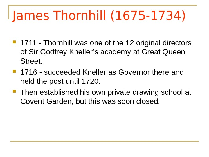 James Thornhill (1675 -1734) 1711 - Thornhill was one of the 12 original directors of Sir