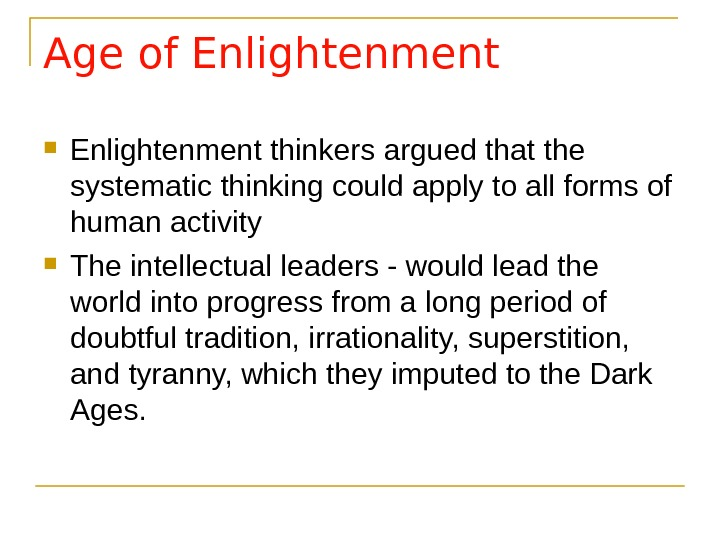 Age of Enlightenment thinkers argued that the systematic thinking could apply to all forms of human