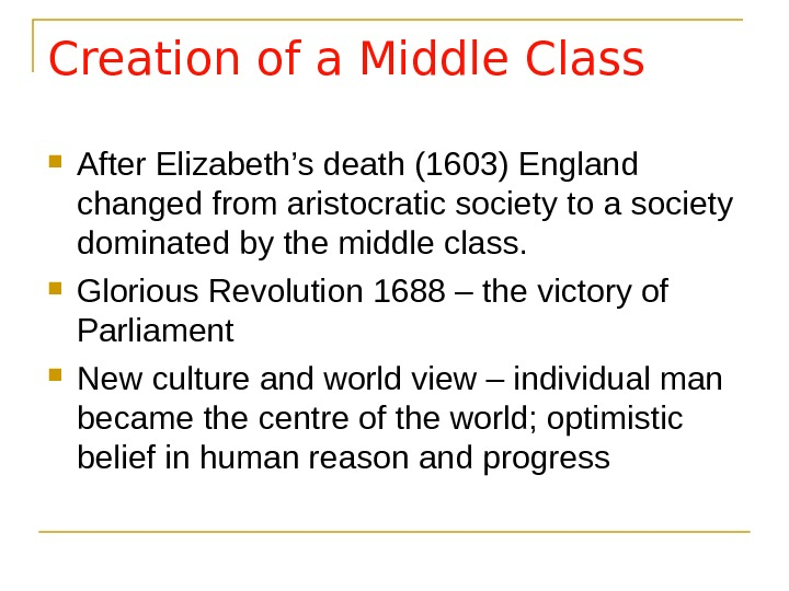 Creation of a Middle Class After Elizabeth's death (1603) England changed from aristocratic society to a
