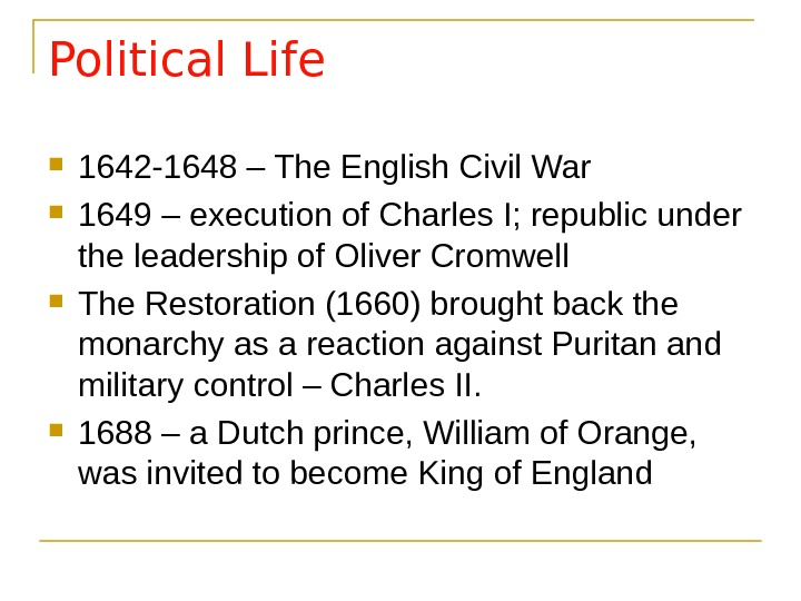 Political Life 1642 -1648 – The English Civil War 1649 – execution of Charles I; republic