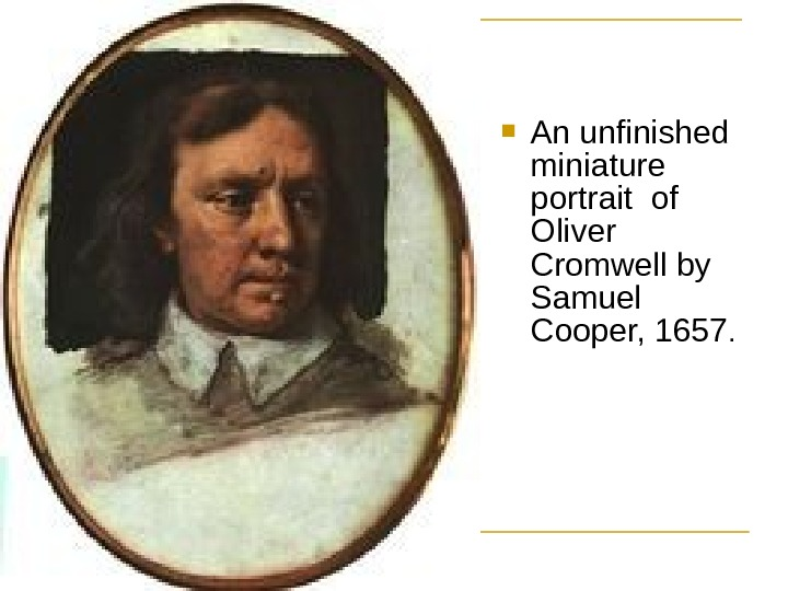 An unfinished miniature portrait of Oliver Cromwell by Samuel Cooper, 1657.