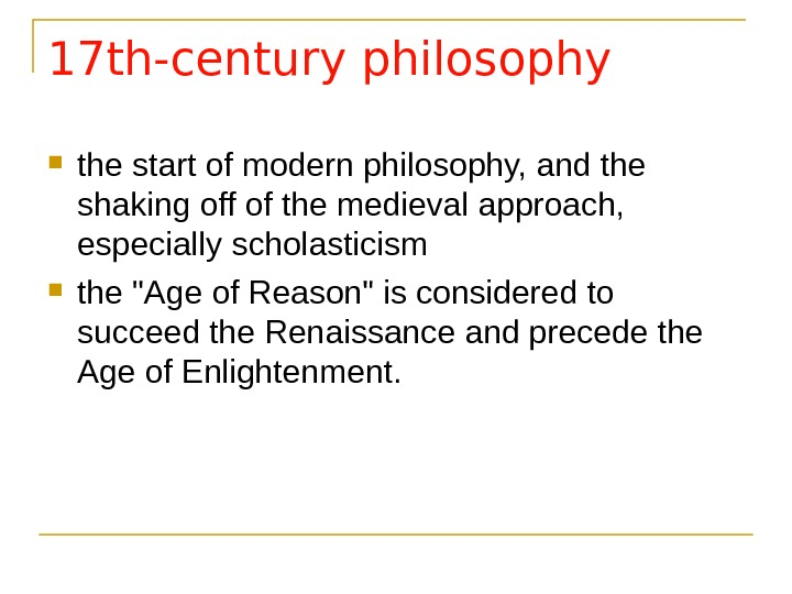 17 th-century philosophy the start of modern philosophy, and the shaking off of the medieval approach,