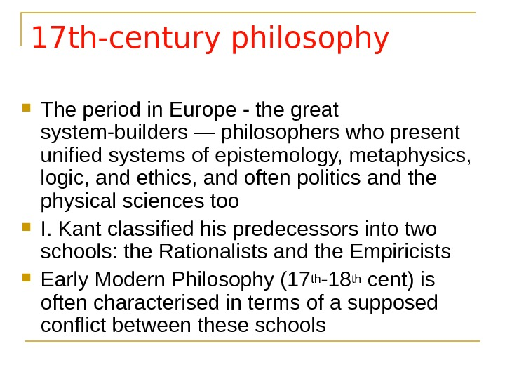 17 th-century philosophy The period in Europe - the great system-builders — philosophers who present unified