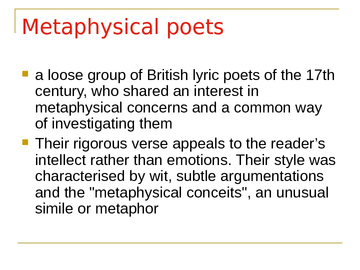 Metaphysical poets  a loose group of British lyric poets of the 17 th century, who